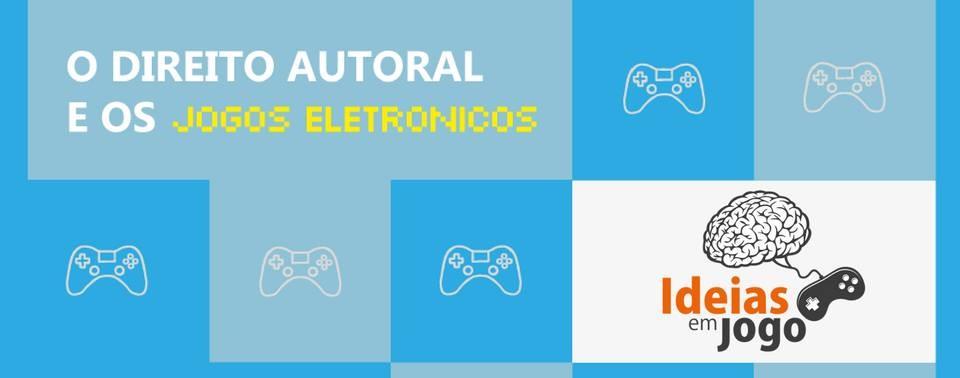 Ideias em jogo 12 - O Direito Autoral e os jogos eletrônicos